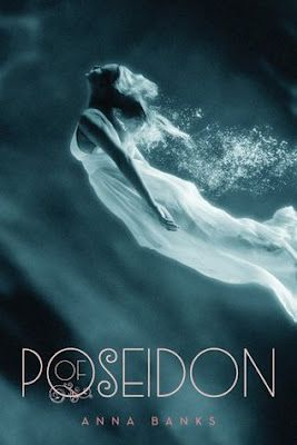Of Poseidon  by Anna Banks  Publisher: Macmillan  Publication date: May 22, 2012  Genre: YA Paranormal