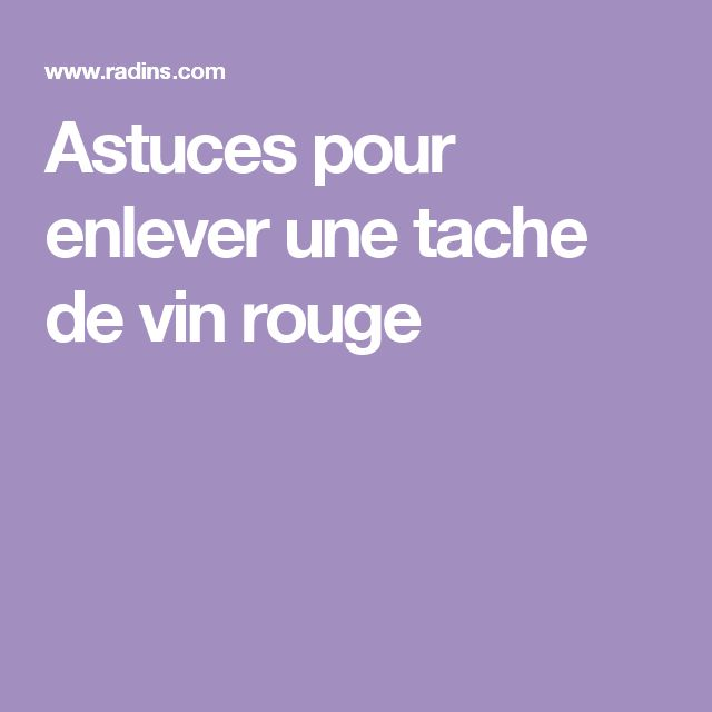 17 best ideas about tache de vin rouge on pinterest - Enlever tache de moisissure ...