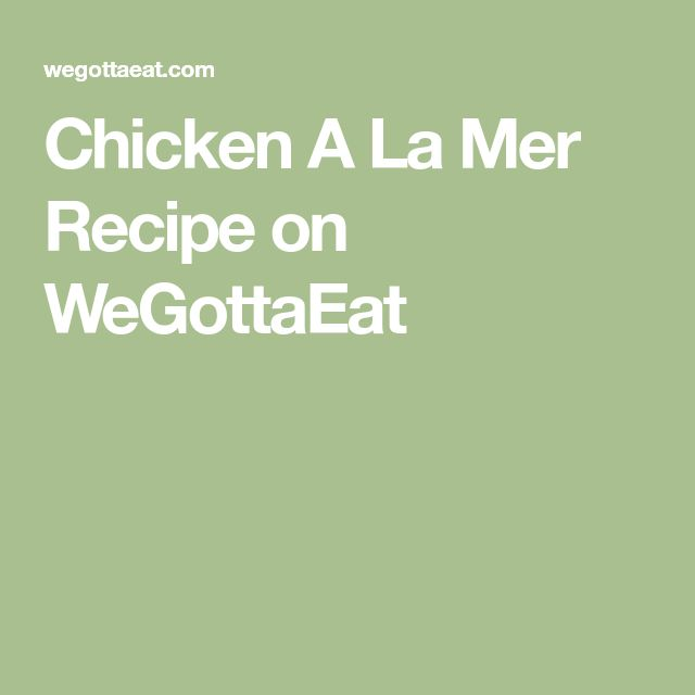 Chicken A La Mer Recipe on WeGottaEat