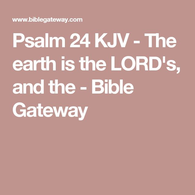 Psalm 24 KJV - The earth is the LORD's, and the - Bible Gateway