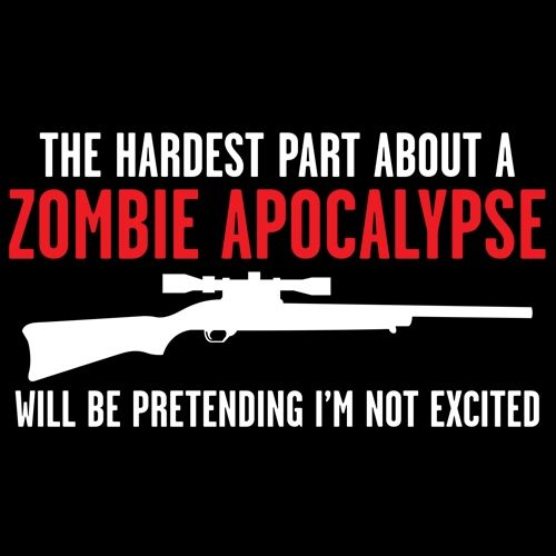 THE HARDEST PART ABOUT A ZOMBIE APOCALYPSE WILL BE PRETENDING I'M NOT EXCITED T-SHIRT (WHITE INK)