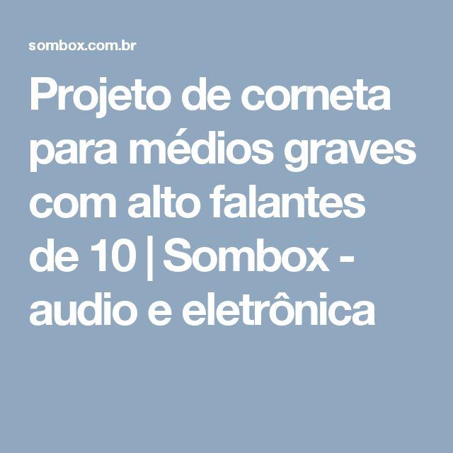 Projeto de corneta para médios graves com alto falantes de 10 | Sombox - audio e eletrônica