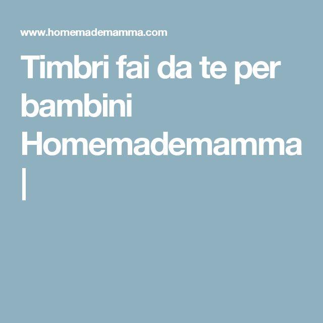 Timbri fai da te per bambini Homemademamma |