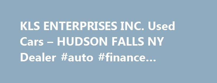 KLS ENTERPRISES INC. Used Cars – HUDSON FALLS NY Dealer #auto #finance #calculator http://auto.remmont.com/kls-enterprises-inc-used-cars-hudson-falls-ny-dealer-auto-finance-calculator/  #autos # KLS ENTERPRISES INC. – HUDSON FALLS NY, 12839 You can browse our entire online Used Cars, Used Pickup Trucks inventory and get a quote from your local HUDSON FALLS Used Cars. Used Pickups For Sale lot. If you're interested in Used Cars, Pickup Trucks, visit our HUDSON FALLS Used Cars, Used Pickup…