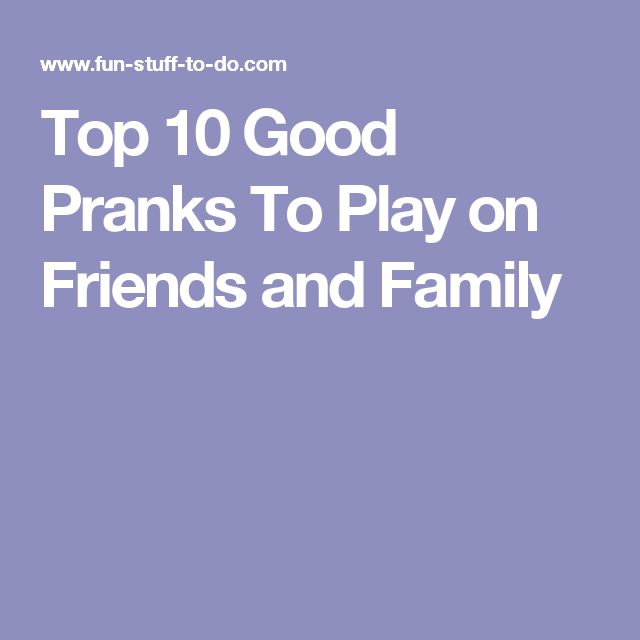 Top 10 Good Pranks To Play on Friends and Family