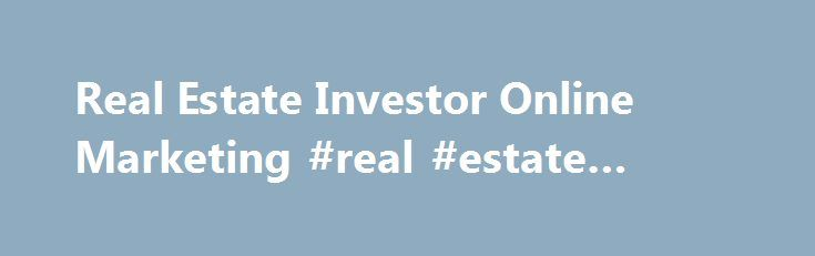 Real Estate Investor Online Marketing #real #estate #orange http://realestate.remmont.com/real-estate-investor-online-marketing-real-estate-orange/  #real estate investor websites # Real Estate Investor Online Marketing Are your ready to leverage the internet so you can grow and scale your real estate business long term? It...The post Real Estate Investor Online Marketing #real #estate #orange appeared first on Real Estate.
