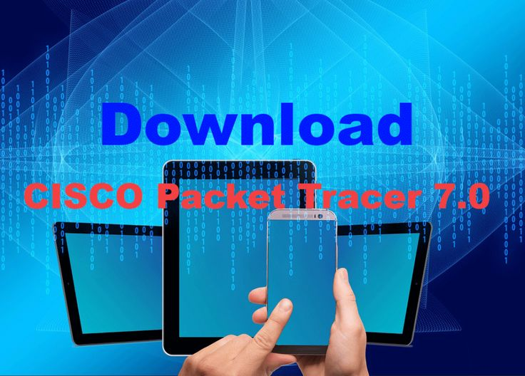 Download Packet Tracer 7.0 for Windows 64 bit and 32 bit for Windows 7, 8, 8.1 and 10