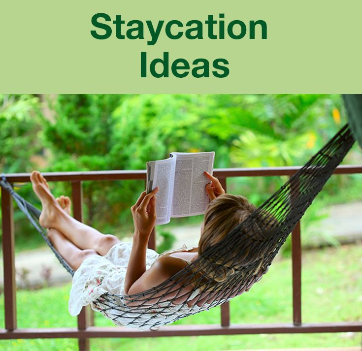 When it comes to recharging your batteries, a staycation may be the best (and most affordable) kind of vacation of all. Make the most of it with these tips.