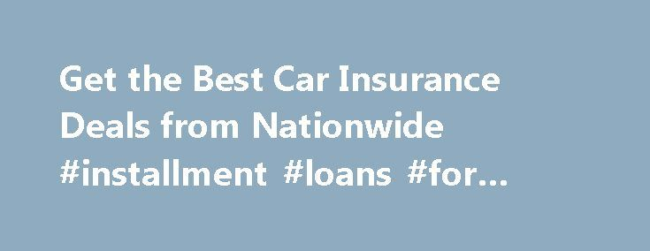 Get the Best Car Insurance Deals from Nationwide #installment #loans #for #bad #credit http://insurance.remmont.com/get-the-best-car-insurance-deals-from-nationwide-installment-loans-for-bad-credit/  #best insurance rates # Claims Center arrow expand Retrieve Saved Quote Call 1-877-On Your Side (1-877-669-6877) Anytime Find an Agent Find an Agent Advanced Search Call 1-877-On Your Side (1-877-669-6877) Anytime Finding the Best Car Insurance Rates With some car insurance companies, it's hard…
