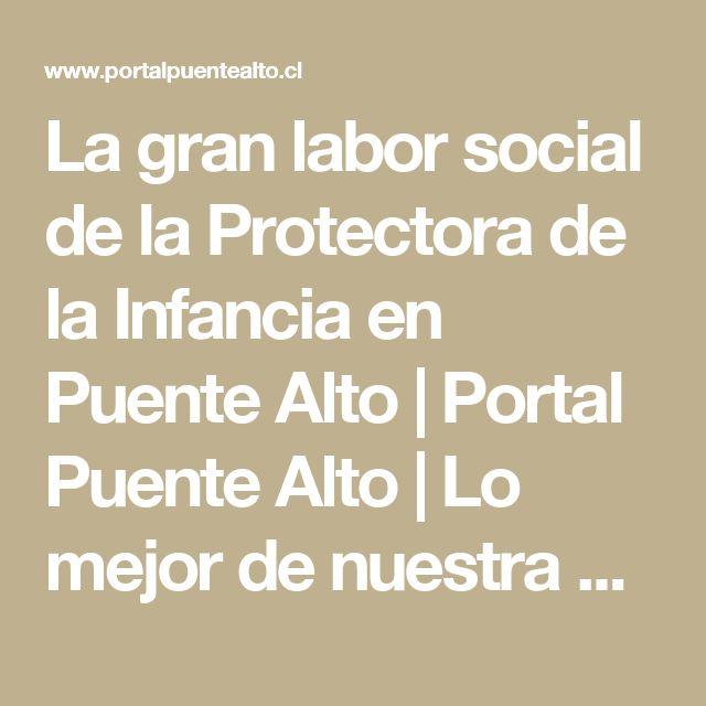 La gran labor social de la Protectora de la Infancia en Puente Alto | Portal Puente Alto | Lo mejor de nuestra Comuna
