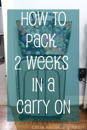 How to Pack 2 Weeks in a Carry On - Little House. Big Heart.... dude best break down I've seen yet! totally using this! but adding a collapsible duffel to bring stuff back.