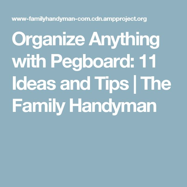 Organize Anything with Pegboard: 11 Ideas and Tips | The Family Handyman