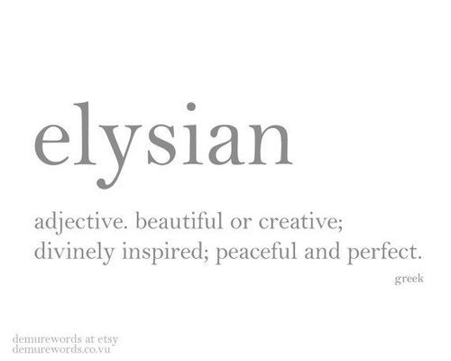 Elysian: adj beautiful or creative; divinely inspired, peaceful and perfect