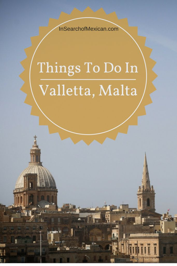 Things To Do In Valletta, Malta - In Search of Mexican