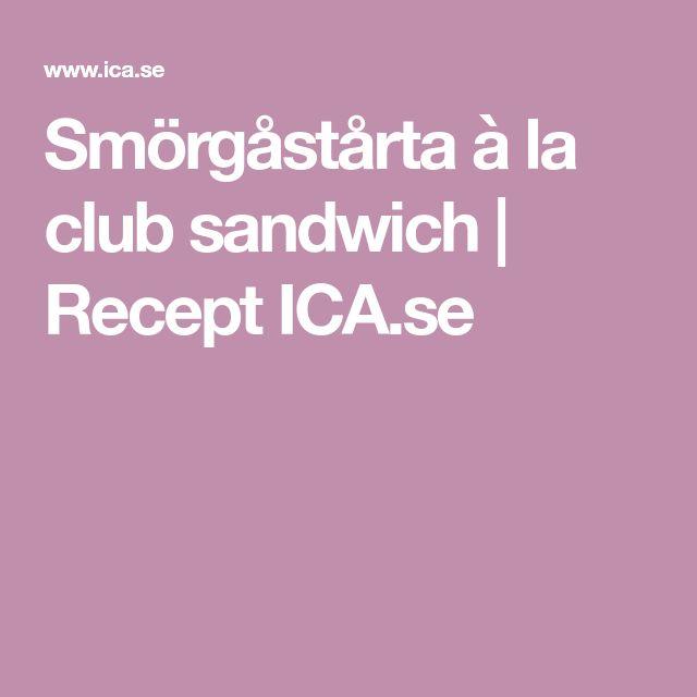 Smörgåstårta à la club sandwich   Recept ICA.se