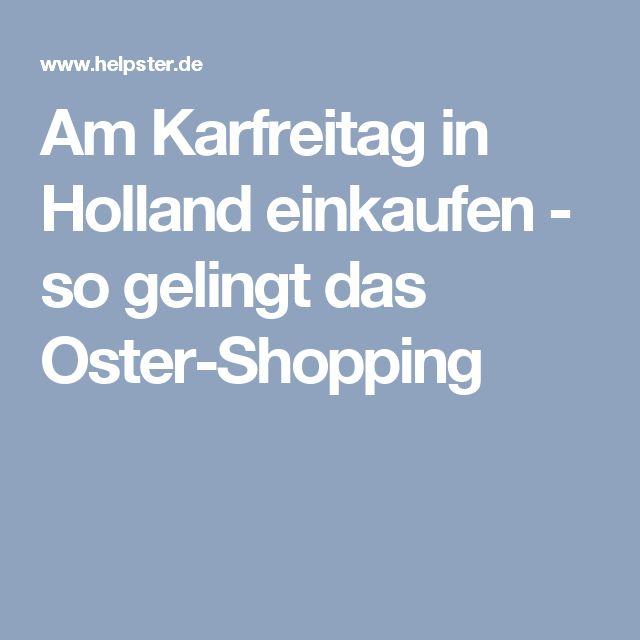 Am Karfreitag in Holland einkaufen - so gelingt das Oster-Shopping