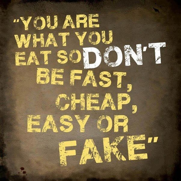 """""""You Are What You Eat, So Don't Be Fast, Cheap, Easy or Fake."""" #food #quote"""