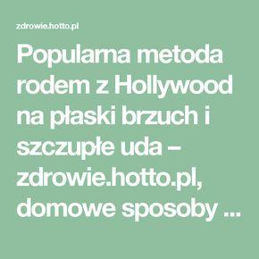 Popularna metoda rodem z Hollywood na płaski brzuch i szczupłe uda – zdrowie.hotto.pl, domowe sposoby popularne w necie