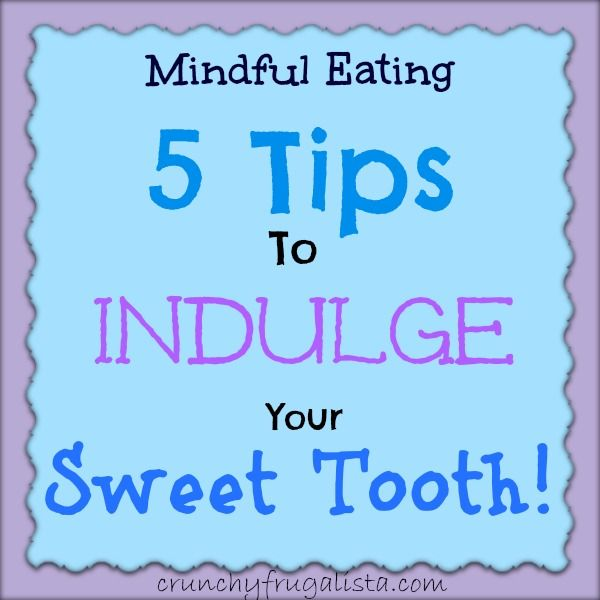 5 Tips to Indulge your Sweet Tooth: #weightloss mindful eating http://crunchyfrugalista.com/intuitive-eating-indulging-sweets/