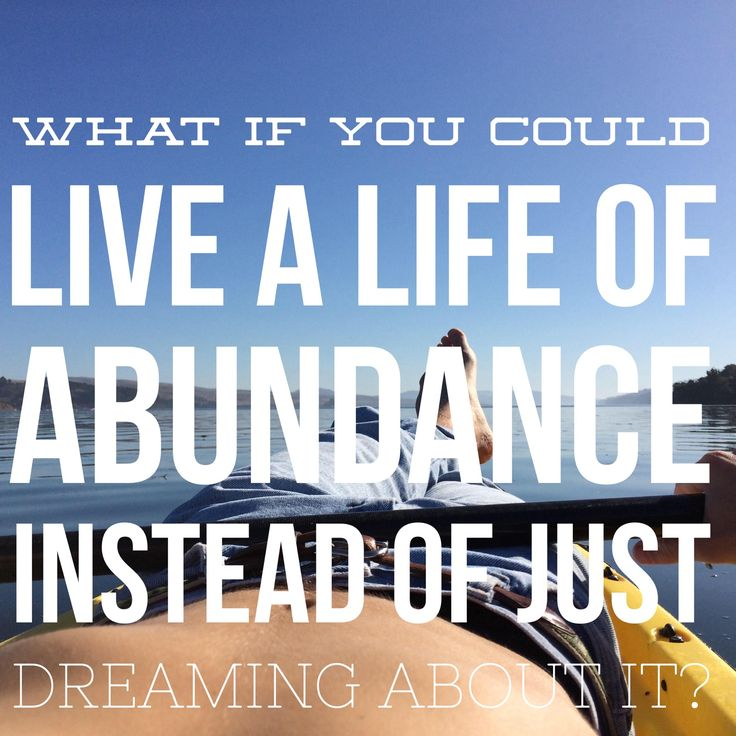 What if you could live a life of abundance instead of just dreaming it? Would you?