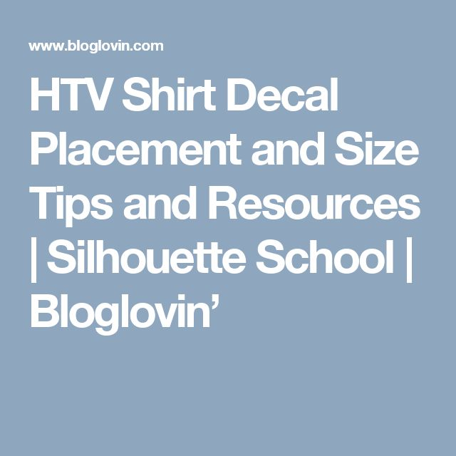 This Page Contains All Info About HTV Shirt Decal Placement And Size Tips  And Resources.