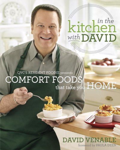 In the Kitchen with David: QVC's Resident Foodie Presents Comfort Foods That Take You Home by David Venable