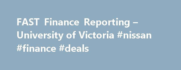 FAST Finance Reporting – University of Victoria #nissan #finance #deals http://cash.remmont.com/fast-finance-reporting-university-of-victoria-nissan-finance-deals/  #fast finance # University Systems service catalogue Business applications FAST Finance Reporting FAST Finance, available via My page. is a self-service reporting tool for authorized users that provides access to general operating, research, special purpose, and other account information online.... Read more