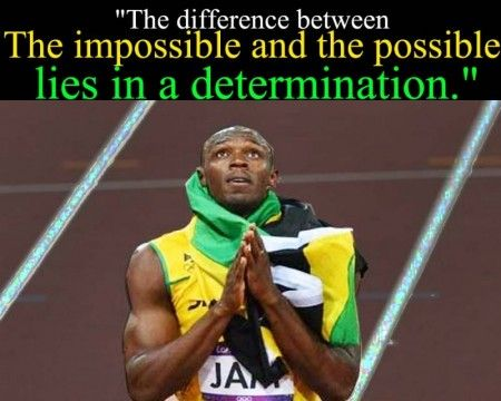 The Difference Between Impossible And Possible Lies In A Determination Find This Pin More On Usain Bolt Quotes