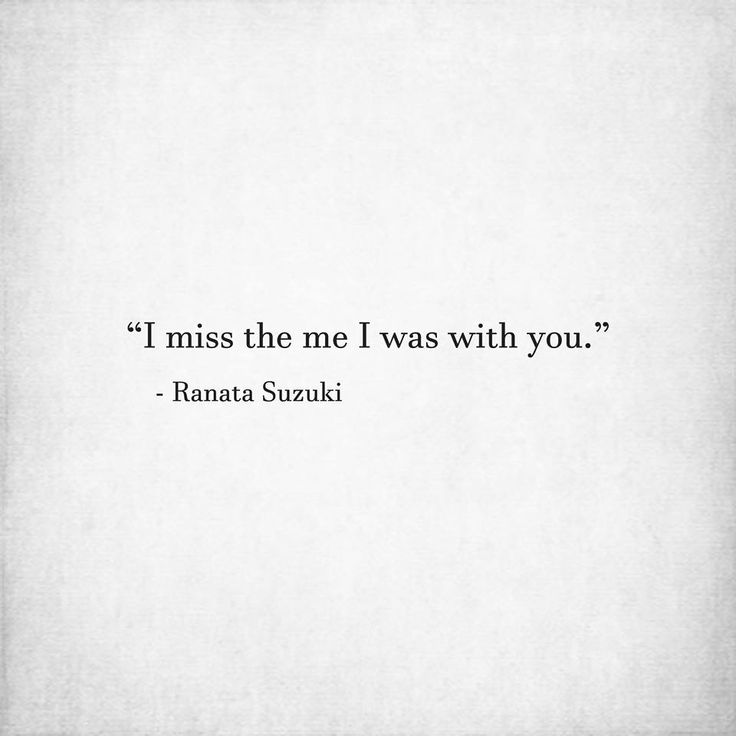 """I miss the me I was with you."" - Ranata Suzuki * word porn, emotions, feelings, relatable, missing you, I miss him, lost, tumblr, love, relationship, beautiful, words, quotes, story, quote, sad, breakup, broken heart, heartbroken, loss, loneliness, depression, depressed, unrequited, typography, written, writing, writer, poet, poetry, prose, poem, relatable, thoughts, feelings * pinterest.com/ranatasuzuki"