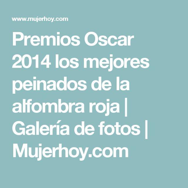 Premios Oscar 2014 los mejores peinados de la alfombra roja   Galería de fotos   Mujerhoy.com