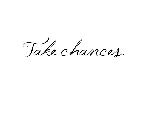 Take Chances: Tattoo Ideas, Thoughts, Life Lessons, Wisdom, A Tattoo, Chance Quotes, Fonts, Inspiration Quotes, You Never Know