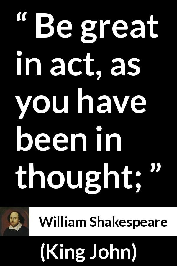 William Shakespeare About Greatness King John 1623 Stoic Quotes Life Quotes To Live By Wisdom Quotes