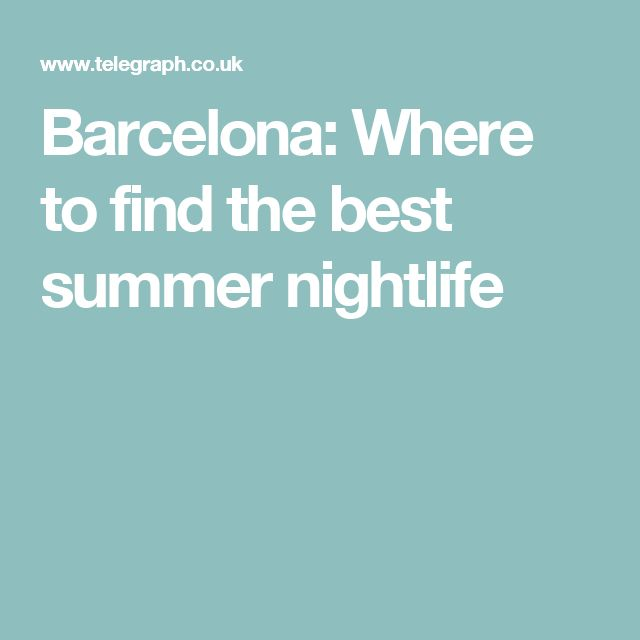 Barcelona: Where to find the best summer nightlife