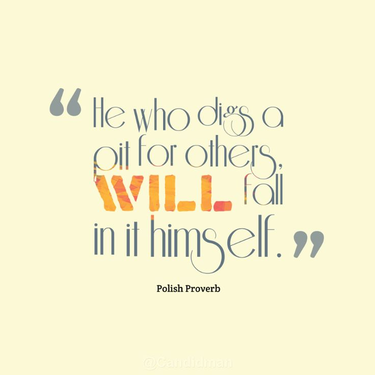"""He who digs a pit for others, will fall in it him self"". #Quotes #Polish #Proverb via @Candidman"
