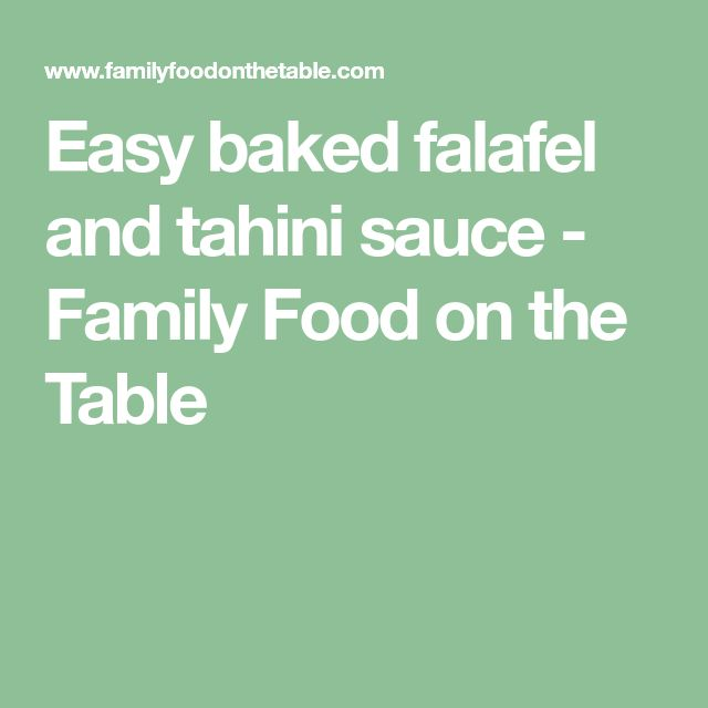 Easy baked falafel and tahini sauce - Family Food on the Table