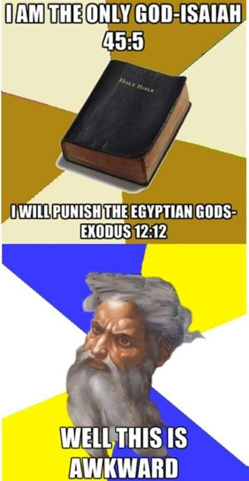 """The first of the Ten Commandments says, """"You shall have no other gods before me"""" (Ex. 20:3). (There are two very different sets of Ten Commandments in Exodus, but let's ignore that for now.) Have you ever thought much about the wording of this commandment? Why doesn't it say that Jehovah is the only god? It's because this section of the Bible was written in the early days of the Israelite religion (roughly 10th century BCE) when it was still polytheistic."""