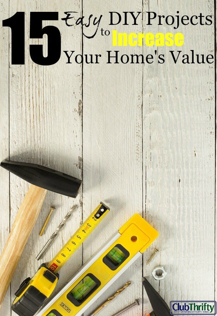 Improving the value of your home isn't rocket science. It just takes a courage and elbow grease. Here are 15 DIY projects to increase your home's equity.
