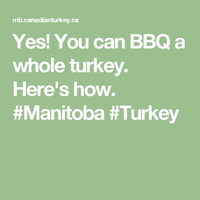 Yes! You can BBQ a whole turkey. Here's how. #Manitoba #Turkey
