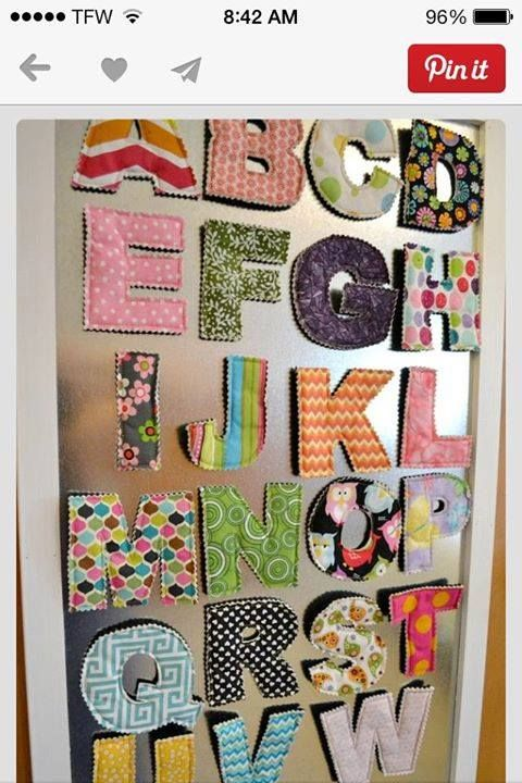 This would be something cute to do....magnets are inside the fabric letters.