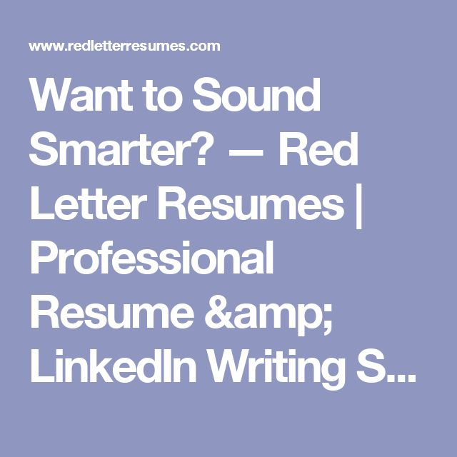 Want to Sound Smarter? — Red Letter Resumes | Professional Resume & LinkedIn Writing Services | Best Resume Writing Service