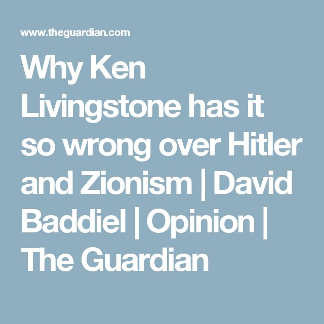Why Ken Livingstone has it so wrong over Hitler and Zionism | David Baddiel | Opinion | The Guardian