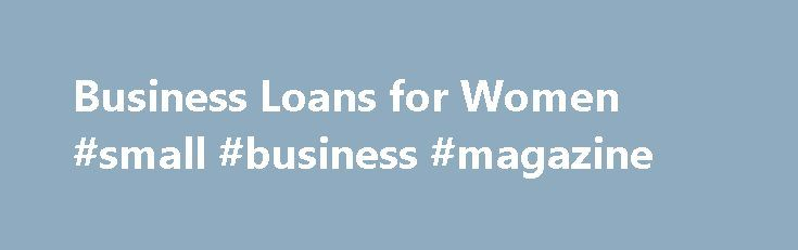 Business Loans for Women #small #business #magazine http://bank.remmont.com/business-loans-for-women-small-business-magazine/  #business loans for women # Small Business Loans for Women Financing for Female Business Owners Women make up a large and growing segment of American small business owners, but they do not always have the same access to financing as their male counterparts. From funding expansion efforts to hiring new employees, women across the country … Read More →