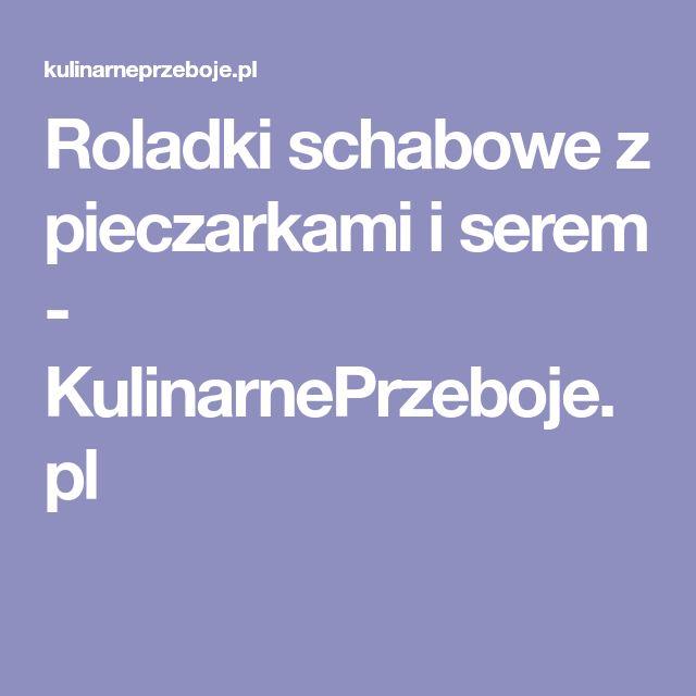Roladki schabowe z pieczarkami i serem - KulinarnePrzeboje.pl