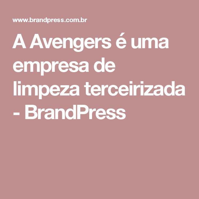 A Avengers é uma empresa de limpeza terceirizada - BrandPress