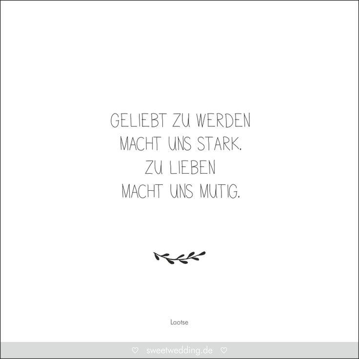 """Trausprüche & Zitate - Hochzeit, Liebe, Glück - """"Geliebt zu werden macht uns stark. Zu lieben macht uns mutig."""" Laotse"""