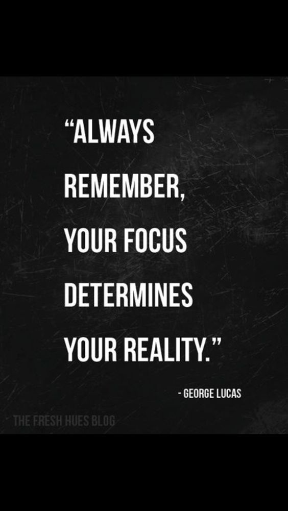 """Always Remember, Your Focus Determines Your Reality.""-George Lucas"