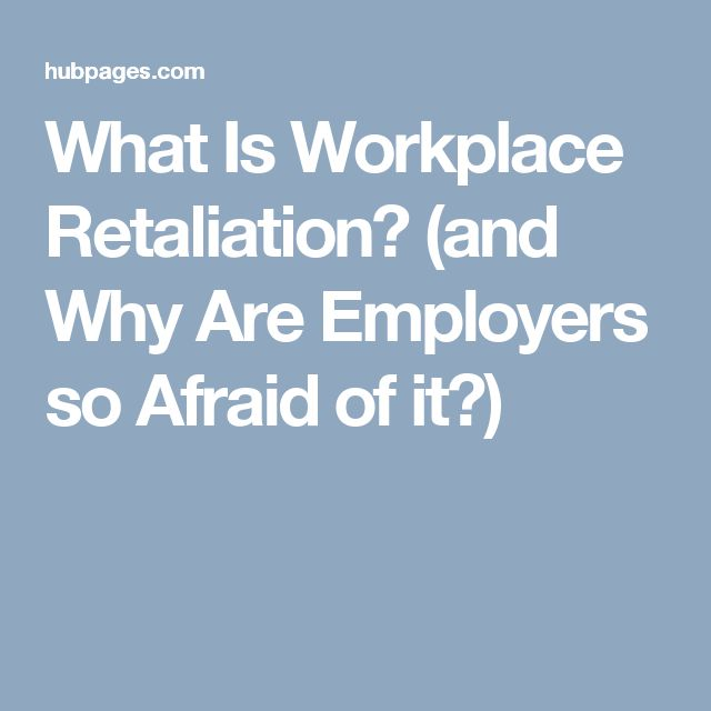 What Is Workplace Retaliation? (and Why Are Employers so Afraid of it?)