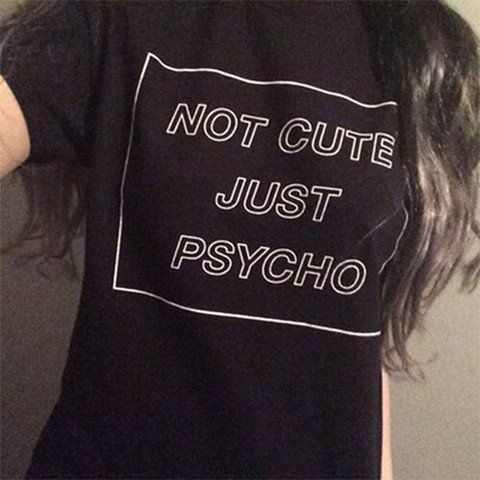 Not Cute Just Psycho Funny T-shirt- Aesthetic Fashion