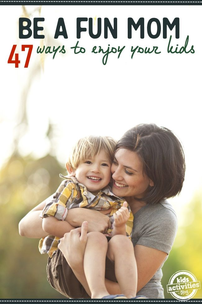47 Ways YOU Can Be A Fun Mom!