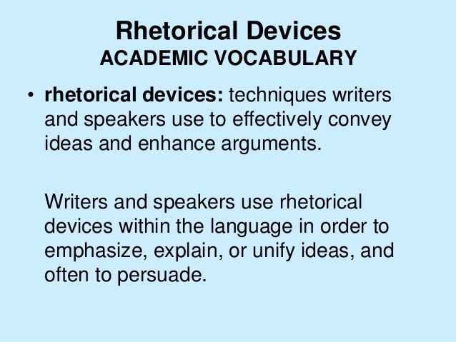 rhetorical devices in essays A rhetorical device is a writing technique used to achieve an emotional response from its readers the seven forms of rhetorical devices are metaphor, parallelism, euphemism, hyperbole, alliteration, paradox, and rhetorical question.